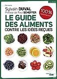 Le guide des aliments contre les idées reçues : 100% indépendant