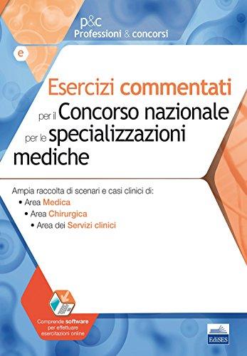 Esercizi commentati per il concorso nazionale per le specializzazioni mediche. Ampia raccolta di scenari e casi clinici: Area medica, Area chirurgica, Area dei servizi clinici