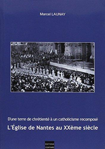L'Eglise de Nantes au XXe siècle : D'une terre de chrétienté à un catholicisme recomposé