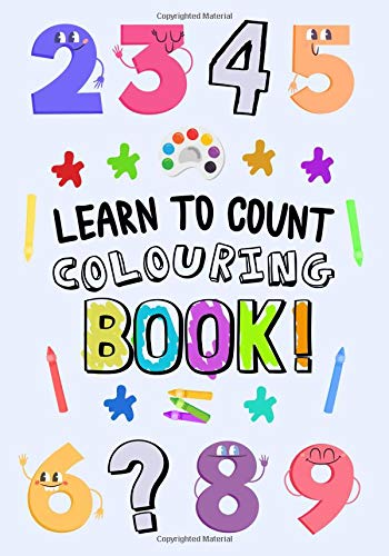Learn to Count - Colouring Book!: A Fun Early Learning Book for 2-5 Year Olds por Colour Me In Publishing