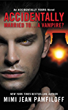 Accidentally Married to...A Vampire? (The Accidentally Yours Series)