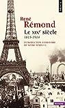 Introduction à l'histoire de notre temps. Le XIXe Siècle (1815-1914): Le XIXe Siècle (1815-1914) par Rémond