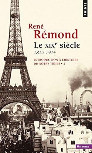 Introduction à l'histoire de notre temps. Le XIXe Siècle (1815-1914): Le XIXe Siècle (1815-1914) (Points Histoire t. 13) par René Rémond