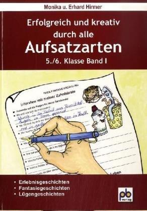 Pb-Verlag Erfolgreich und kreativ durch alle Aufsatzarten 5./6. Klasse. Band 1: Erlebnisgeschichten, Fantasiegeschichten, Lügengeschichten