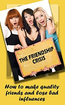 The Friendship Crisis: How to make quality friends and lose bad influences (English Edition) par [Crawford, Cindy]