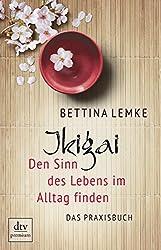Ikigai: Den Sinn des Lebens im Alltag finden Das Praxisbuch