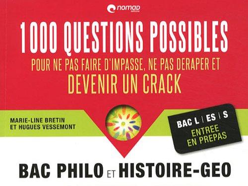 1000 questions possibles pour ne pas faire d'impasse, ne pas déraper et devenir un crack : Bac philo et histoire-géo, Bac L ES S entrée en prépas