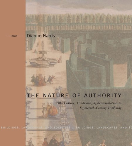 The Nature of Authority: Villa Culture, Landscape and Representation in Eighteenth-century Lombardy (Buildings, Landscapes & Societies) (Buildings, Landscapes, and Societies Series)