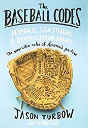 The Baseball Codes: Beanballs, Sign Stealing, and Bench-Clearing Brawls: The Unwritten Rules of America's Pastime 1st edition by Turbow, Jason, Duca, Michael (2010) Hardcover