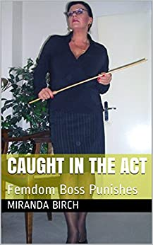 Caught In The Act: Femdom Boss Punishes (Privately Punished Book 1) (English Edition) di [Birch, Miranda]