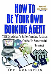 How To Be Your Own Booking Agent (Revised 2nd Edition Updated)