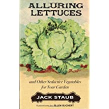 Alluring Lettuces: And Other Seductive Vegetables for Your Garden by Jack Staub (2010-03-01)