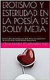 EROTISMO Y ESTERILIDAD EN LA POESÍA DE DOLLY MEJIA: Análisis de la obra de la poeta Dolly Mejía, una exploración de los dos temas fundamentales de su poesía. (Tesis de grado nº 1) (Spanish Edition)