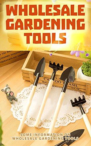 Wholesale Gardening Tools: Some Information on Wholesale Gardening Tools (English Edition) (Garten-tools Sharpener)