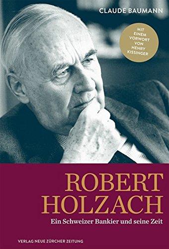 Robert Holzach: Biografie eines Schweizer Bankiers