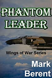 PHANTOM LEADER: An Historical Novel of War and Politics (Wings of War Book 3) (English Edition)