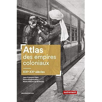 Atlas des empires coloniaux. XIXe - XXe siècles (Atlas Mémoires)