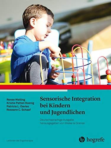 Sensorische Integration bei Kindern und Jugendlichen: (Leitlinien der Ergotherapie, Band 14)