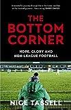 The Bottom Corner: Hope, Glory and Non-League Football