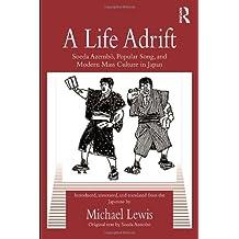 A Life Adrift: Soeda Azembo, Popular Song and Modern Mass Culture in Japan (Kegan Paul Japan Library)