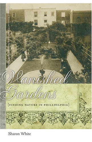 Vanished Gardens: Finding Nature in Philadelphia (Association of Writers and Writing Programs Award for Creative Nonfiction) by Sharon White (2008-09-15)