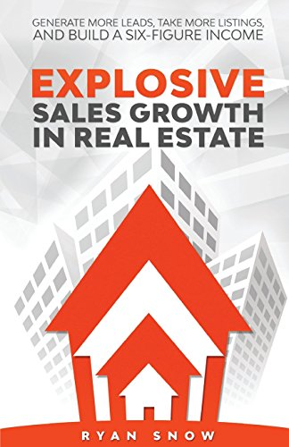 Explosive Sales Growth in Real Estate: Generate More Leads, Take More Listings, and Build a Six-Figure Income
