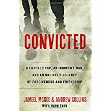Convicted: A Crooked Cop, an Innocent Man, and an Unlikely Journey of Forgiveness