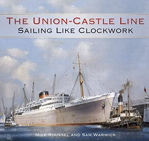 The Union-Castle Line: Sailing Like Clockwork by Mike Roussel (2016-04-01)