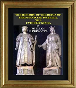 The History of the Reign of Ferdinand and Isabella, the Catholic Kings (English Edition) de [PRESCOTT, WILLIAM H. , Raul, Cristo]