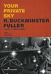Your Private Sky - R. Buckminster Fuller: The Art of Design Science: Your Private Sky - The Art of Design Science