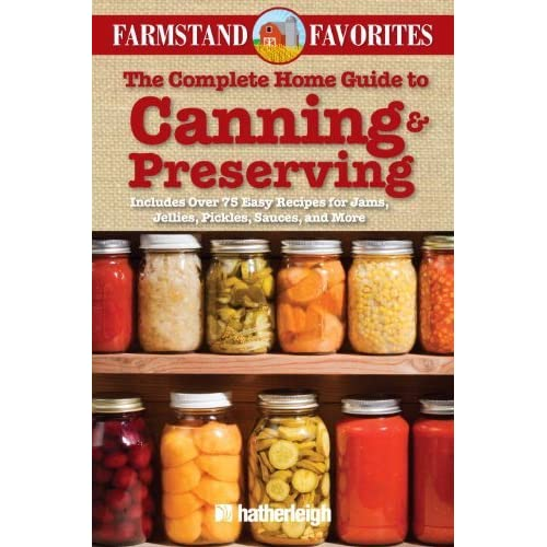 The Complete Home Guide to Canning & Preserving: Farmstand Favorites: Includes Over 75 Easy Recipes for Jams, Jellies, Pickles, Sauces, and More by Anna Krusinski (Editor) (28-Aug-2012) Paperback