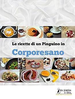 Un Pinguino in CorporeSano: Le ricette salutiste ma golose di CorporeSano Magazine di [Magazine, CorporeSano, Giacomin, Danja]