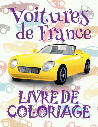 Voitures de France Livre de Coloriage: ✎ Cars of France ~ Coloring Book Cars ~ Coloring Book 3 Year Old ✎ (Coloring Book 4 Year Old) Coloring Book Kid ~ Livres à colorier Voitures ✍ par Kids Creative France