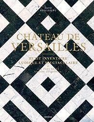 Château de Versailles : Petit inventaire ludique et spectaculaire par Sandrine Rosenberg