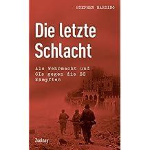 Die letzte Schlacht: Als Wehrmacht und GIs gegen die SS kämpften