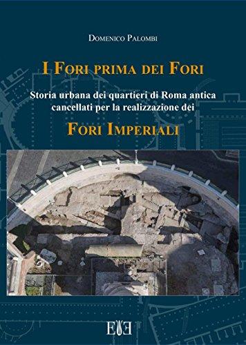 I Fori prima dei Fori. Storia urbana dei quartieri di Roma antica cancellati per la realizzazione dei Fori imperiali par Domenico Palombi