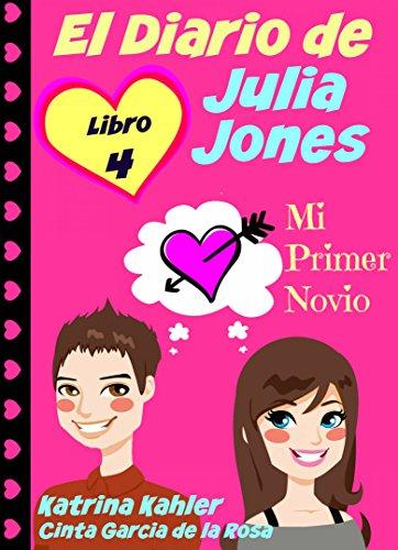 El Diario de Julia Jones - Libro 4 - Mi Primer Novio (Spanish Edition)