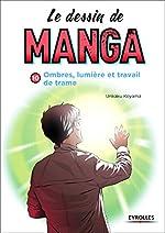 Le dessin de manga, vol. 10 Ombres et lumière. Travail de trame. de Unkaku Koyama