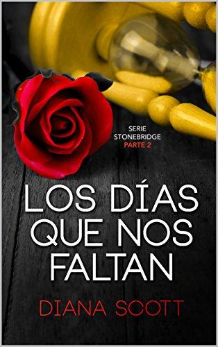 Los días que nos faltan: Con +de 100.000 lectores Diana Scott regresa con una novela romántica, cargada de erotismo. (Stonebridge nº 2)