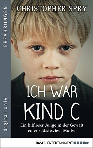 Ich war Kind C: Ein hilfloser Junge in der Gewalt einer sadistischen Mutter (Die Namen Gottes Kindle)