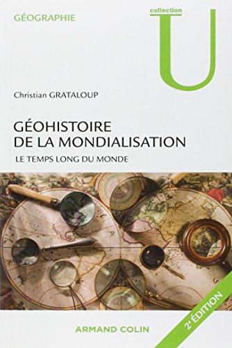 Géohistoire de la mondialisation: Le temps long du monde