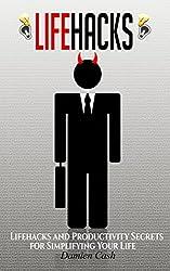 Lifehacks: Life Hacks and Productivity Secrets for Simplifying Your Life (Life Hacks, Productivity Secrets) (English Edition)