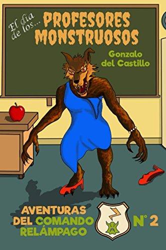 El día de los profesores monstruosos (Aventuras del Comando Relámpago) por Gonzalo del Castillo