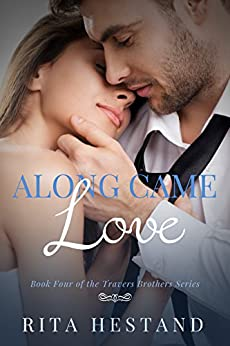 Along Came Love- Book 4 of the Travers Brothers (The Travers Brothers Series) by [Hestand, Rita]
