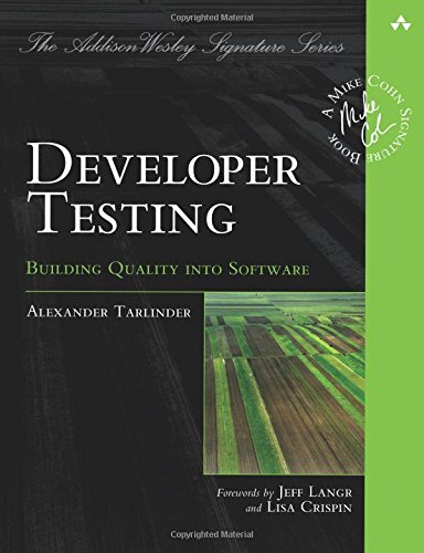 Developer Testing: Building Quality into Software (Addison-Wesley Signature Series)