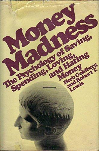 Money Madne$$: The Psychology of Saving, Spending, Loving, and Hating Money by Herb Goldberg (1978-08-01)