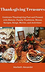 Thanksgiving Treasures: Celebrate Thanksgiving Past and Present with History, Family Traditions, Menus, Recipes, Songs, Movies, and Activities (Seasonal Celebrations Book 1) (English Edition)