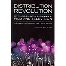 [Distribution Revolution: Conversations about the Digital Future of Film and Television] (By: Michael Curtin) [published: September, 2014]