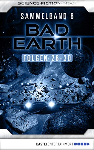 Bad Earth Sammelband 6 - Science-Ficiton-Serie: Folgen 26-30 - Sammlung 28