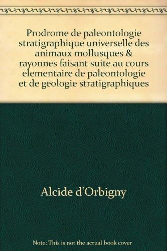 Relié - Prodrome de paléontologie stratigraphique universelle des animaux mollusques & rayonnés faisant suite au cours élémentaire de paléontologie et de géologie stratigraphiques